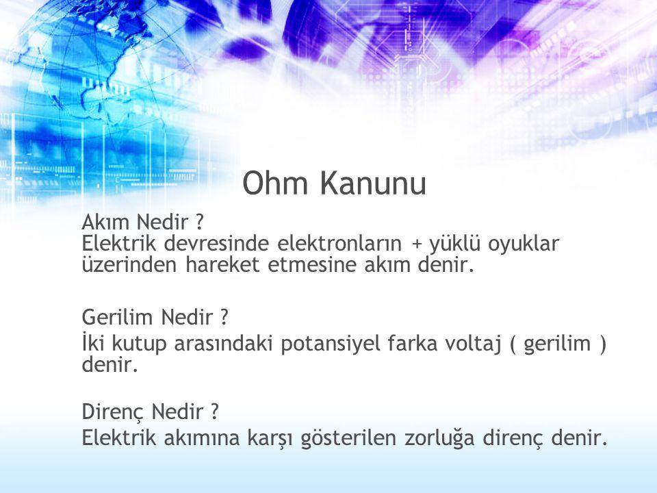 Ohm Kanunu Akım Nedir Elektrik devresinde elektronların + yüklü oyuklar üzerinden hareket etmesine akım denir.