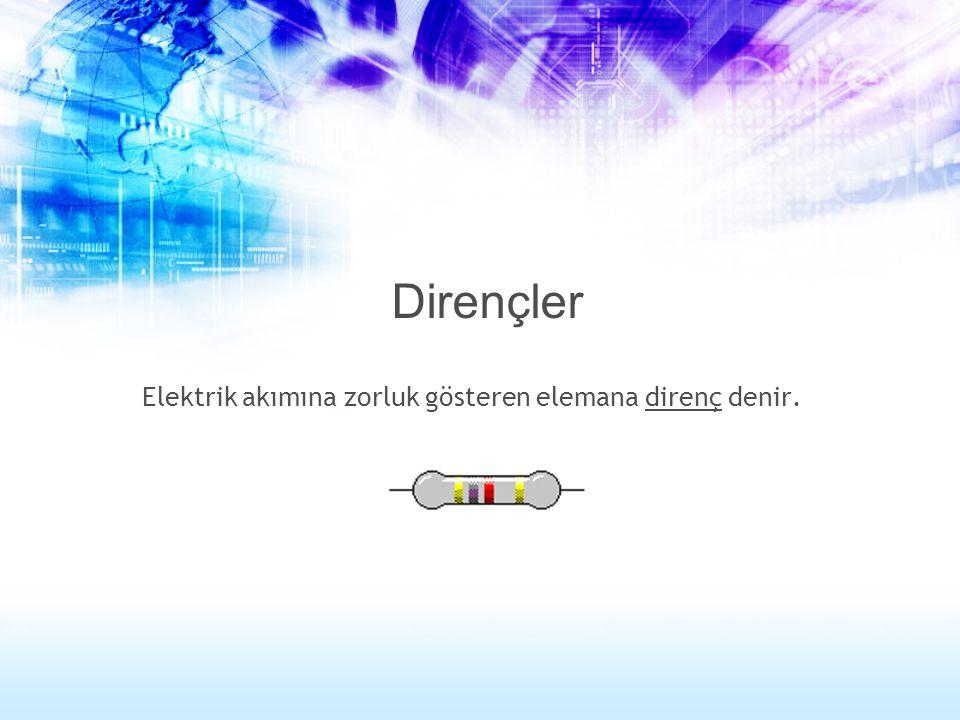 Elektrik akımına zorluk gösteren elemana direnç denir.