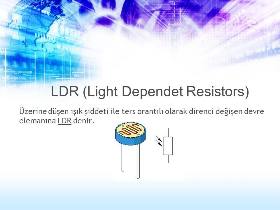 LDR (Light Dependet Resistors)