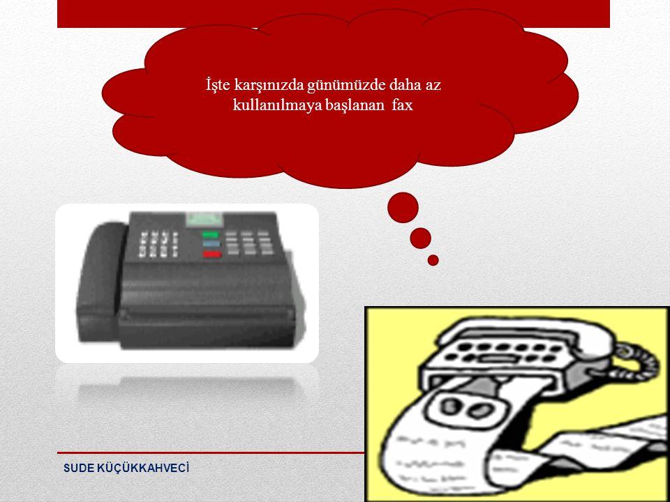 İşte karşınızda günümüzde daha az kullanılmaya başlanan fax