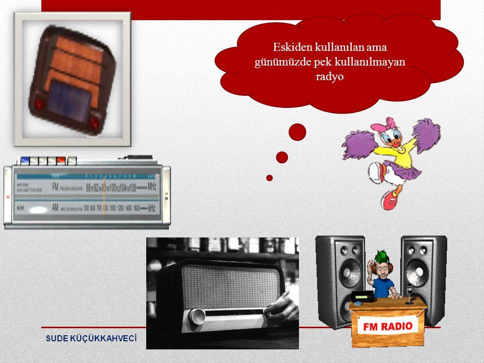 Eskiden kullanılan ama günümüzde pek kullanılmayan radyo
