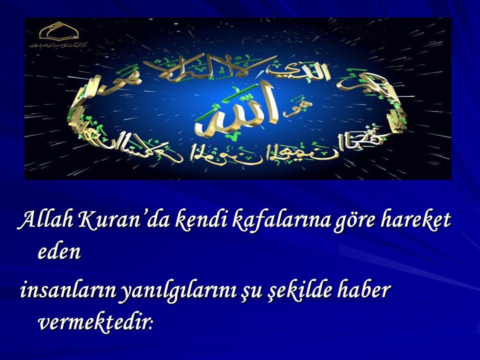 Allah Kuran'da kendi kafalarına göre hareket eden