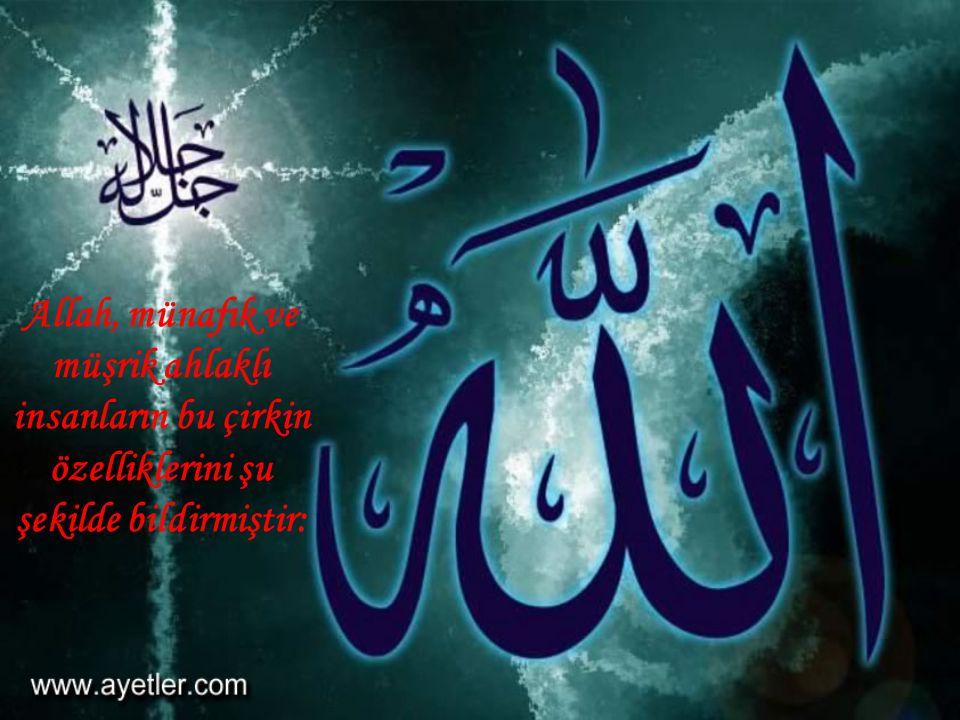 Allah, münafık ve müşrik ahlaklı insanların bu çirkin özelliklerini şu şekilde bildirmiştir: