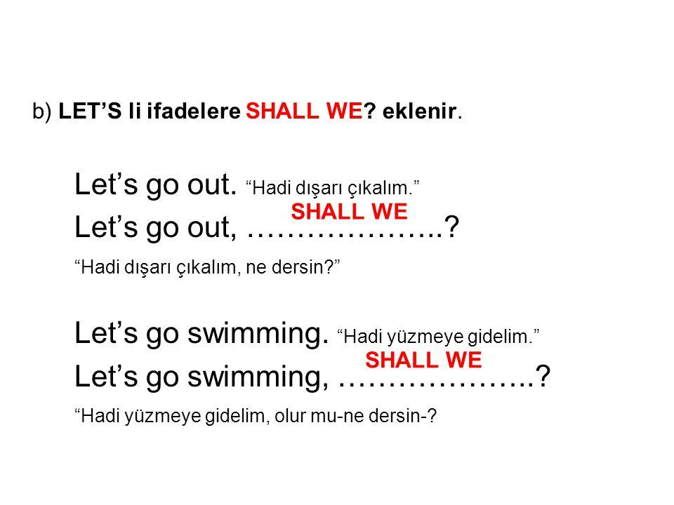 b) LET'S li ifadelere SHALL WE eklenir.