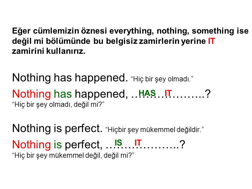 Nothing has happened. Hiç bir şey olmadı.