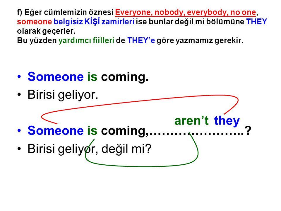 Someone is coming,………………….. Birisi geliyor, değil mi aren't they