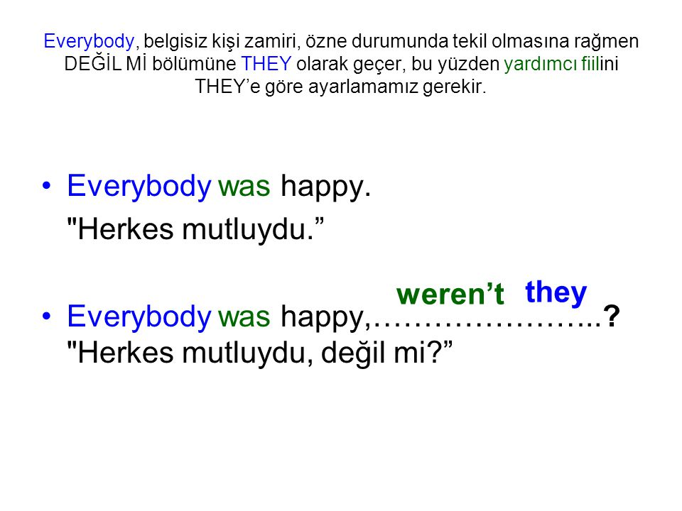 Everybody was happy,………………….. Herkes mutluydu, değil mi