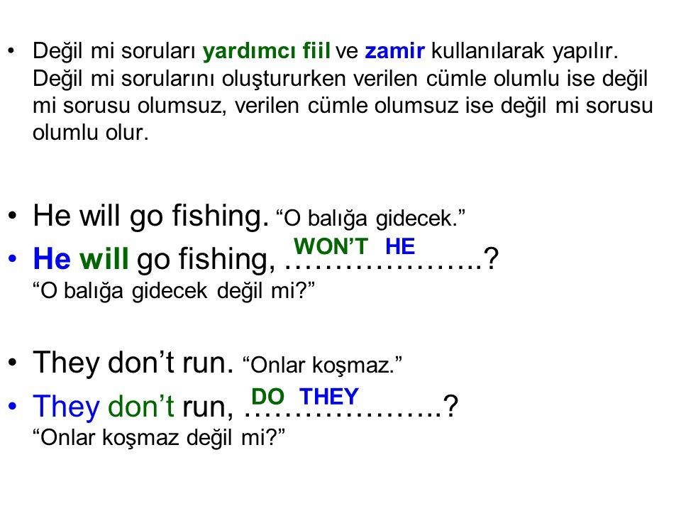 He will go fishing. O balığa gidecek.