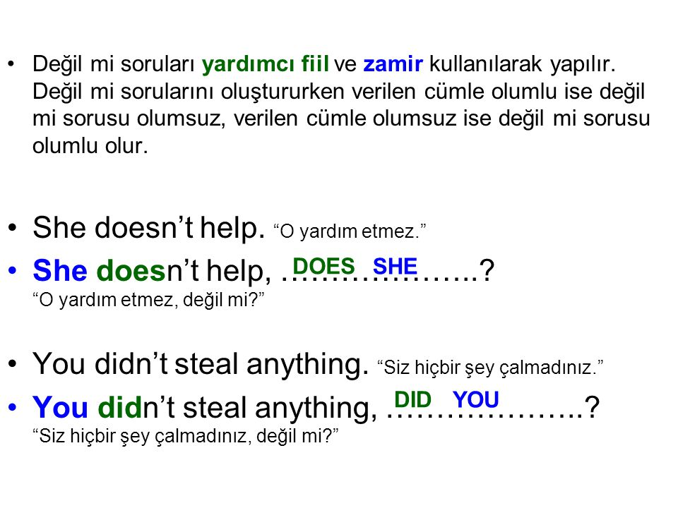 She doesn't help. O yardım etmez.