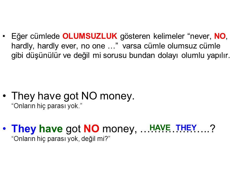 They have got NO money. Onların hiç parası yok.