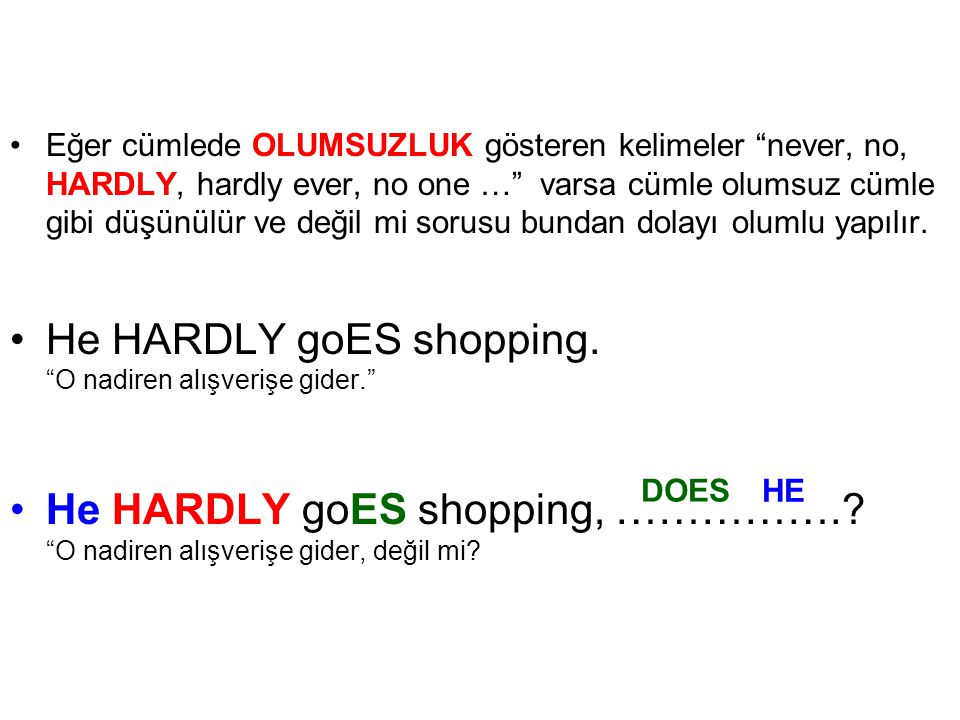 He HARDLY goES shopping. O nadiren alışverişe gider.