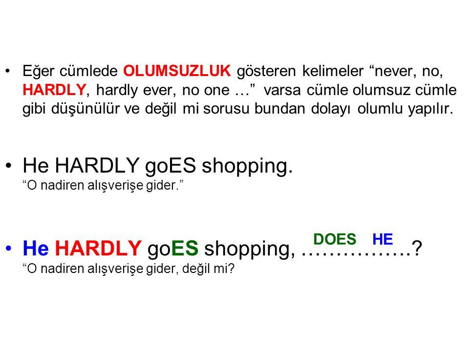He HARDLY goES shopping. O nadiren alışverişe gider.