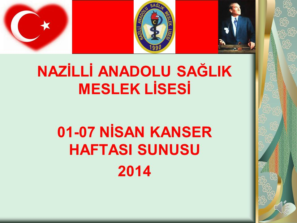 NAZİLLİ ANADOLU SAĞLIK MESLEK LİSESİ 01-07 NİSAN KANSER HAFTASI SUNUSU