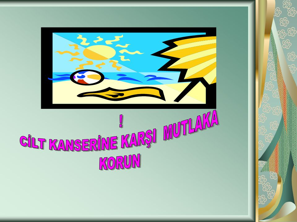 CİLT KANSERİNE KARŞI MUTLAKA