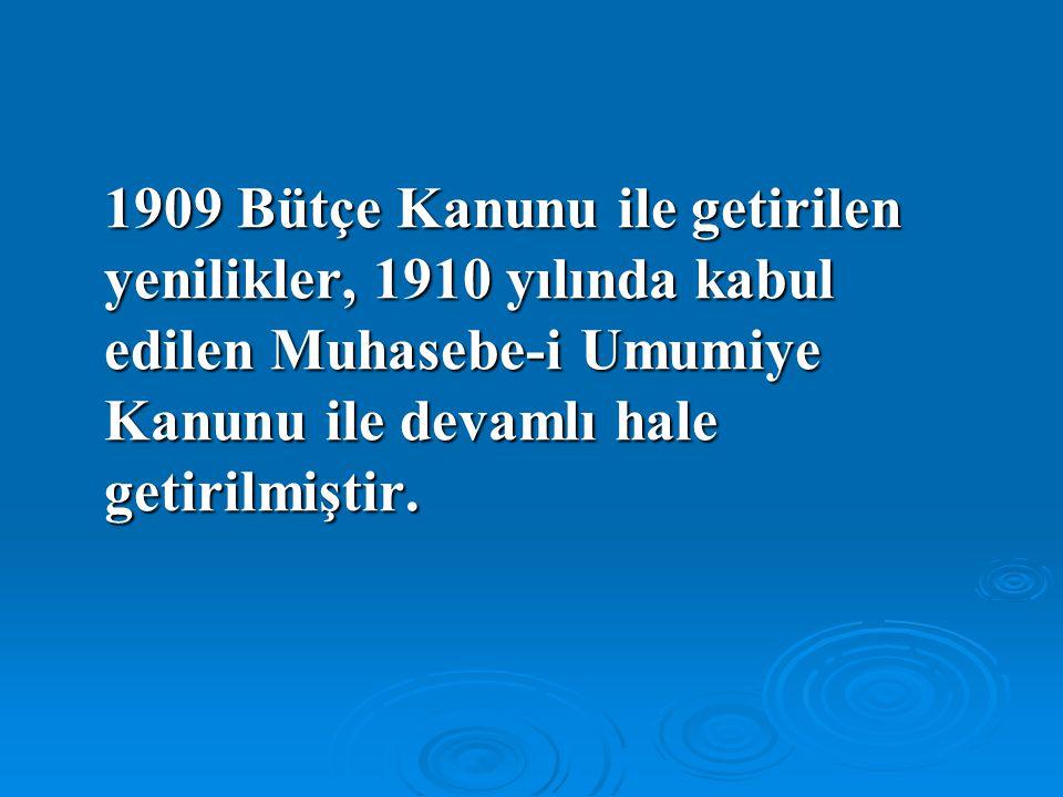 1909 Bütçe Kanunu ile getirilen yenilikler, 1910 yılında kabul edilen Muhasebe-i Umumiye Kanunu ile devamlı hale getirilmiştir.