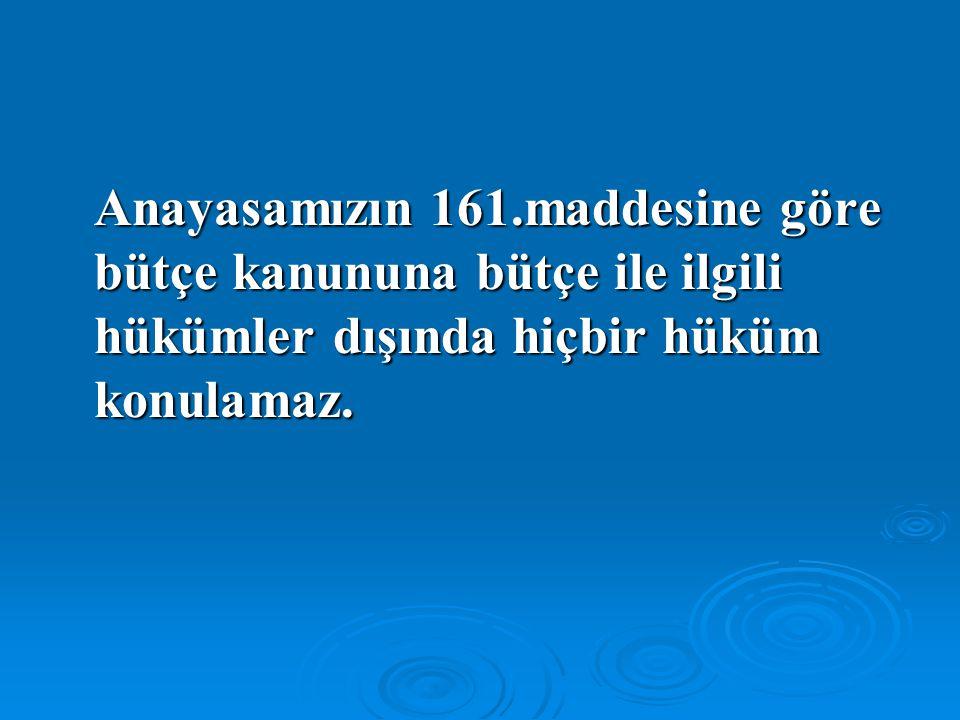 Anayasamızın 161.maddesine göre bütçe kanununa bütçe ile ilgili hükümler dışında hiçbir hüküm konulamaz.