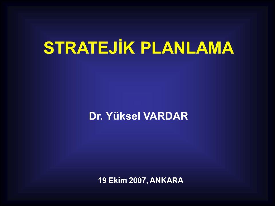 STRATEJİK PLANLAMA Dr. Yüksel VARDAR 19 Ekim 2007, ANKARA
