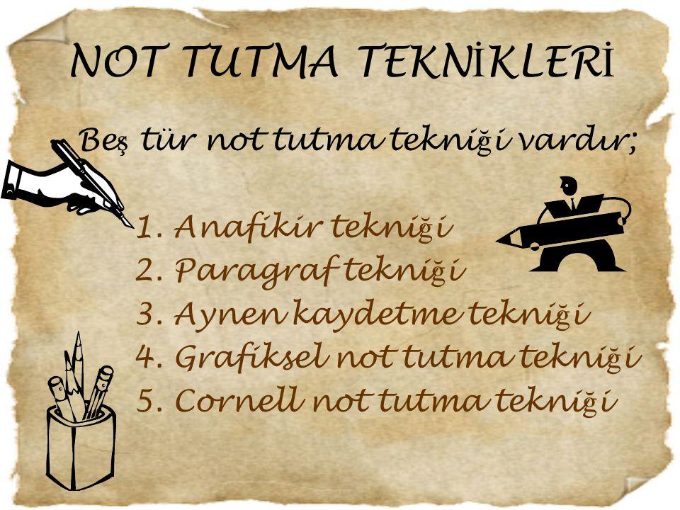 NOT TUTMA TEKNİKLERİ Beş tür not tutma tekniği vardır;