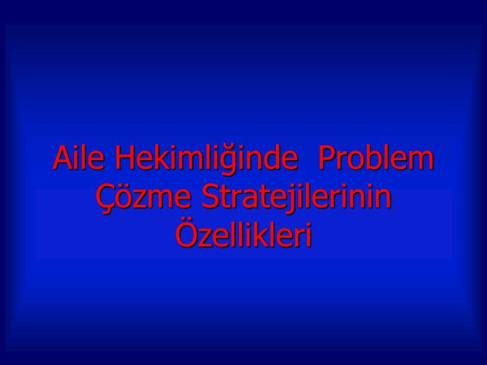 Aile Hekimliğinde Problem Çözme Stratejilerinin Özellikleri