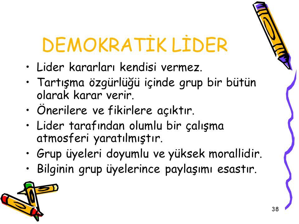 DEMOKRATİK LİDER Lider kararları kendisi vermez.