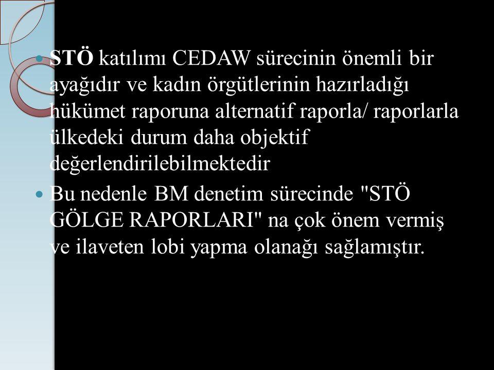 STÖ katılımı CEDAW sürecinin önemli bir ayağıdır ve kadın örgütlerinin hazırladığı hükümet raporuna alternatif raporla/ raporlarla ülkedeki durum daha objektif değerlendirilebilmektedir