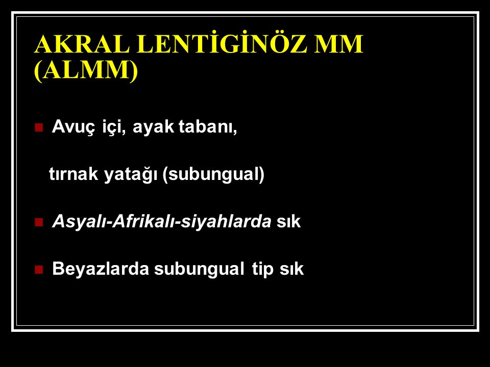 AKRAL LENTİGİNÖZ MM (ALMM)