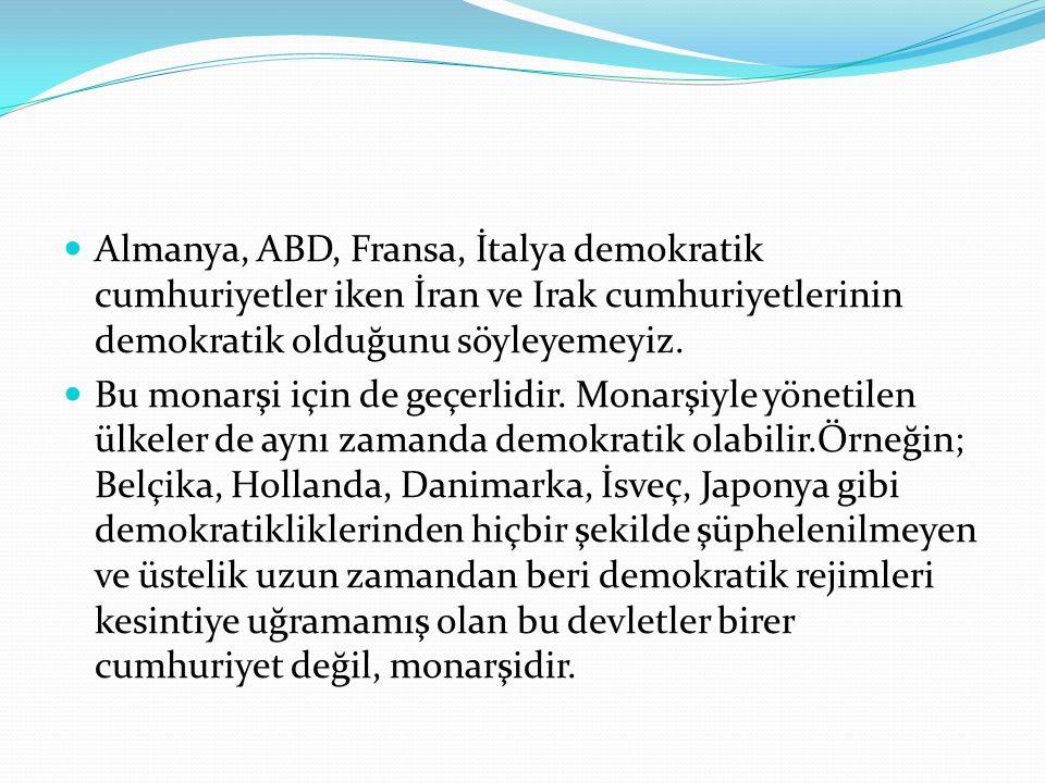 Almanya, ABD, Fransa, İtalya demokratik cumhuriyetler iken İran ve Irak cumhuriyetlerinin demokratik olduğunu söyleyemeyiz.