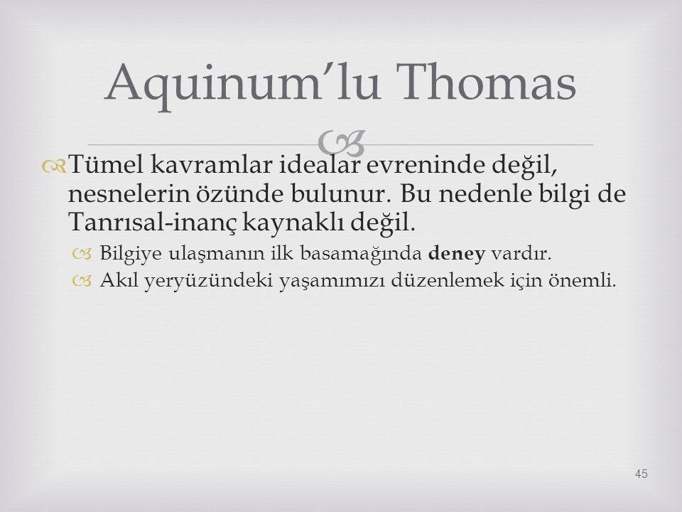 Aquinum'lu Thomas Tümel kavramlar idealar evreninde değil, nesnelerin özünde bulunur. Bu nedenle bilgi de Tanrısal-inanç kaynaklı değil.