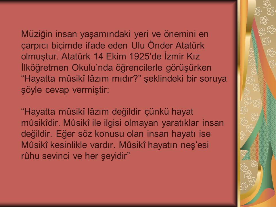 Müziğin insan yaşamındaki yeri ve önemini en çarpıcı biçimde ifade eden Ulu Önder Atatürk olmuştur.