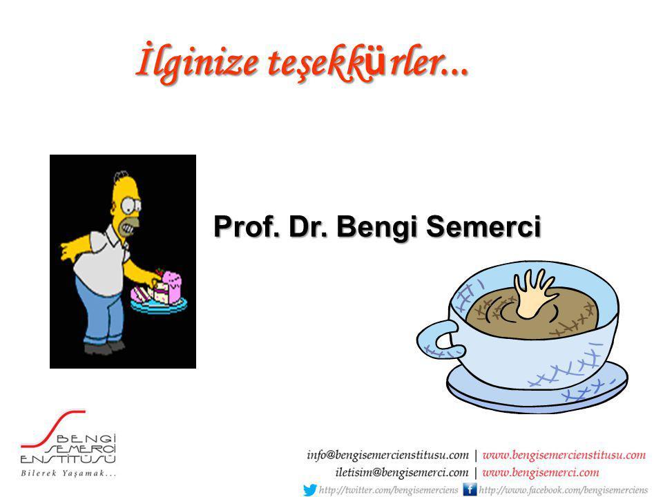İlginize teşekkürler... Prof. Dr. Bengi Semerci