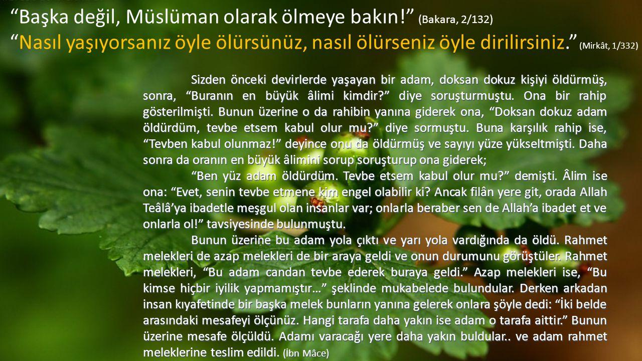 Başka değil, Müslüman olarak ölmeye bakın! (Bakara, 2/132)