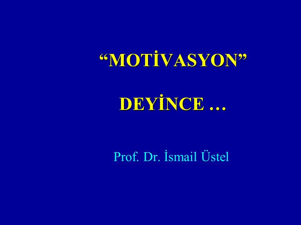 MOTİVASYON DEYİNCE …