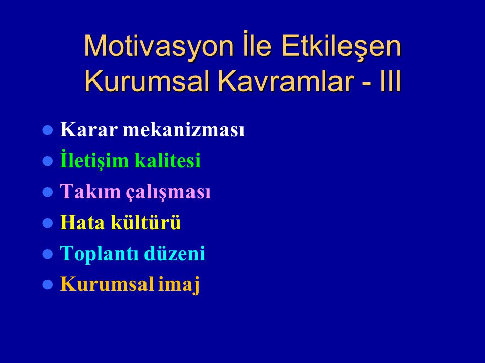 Motivasyon İle Etkileşen Kurumsal Kavramlar - III