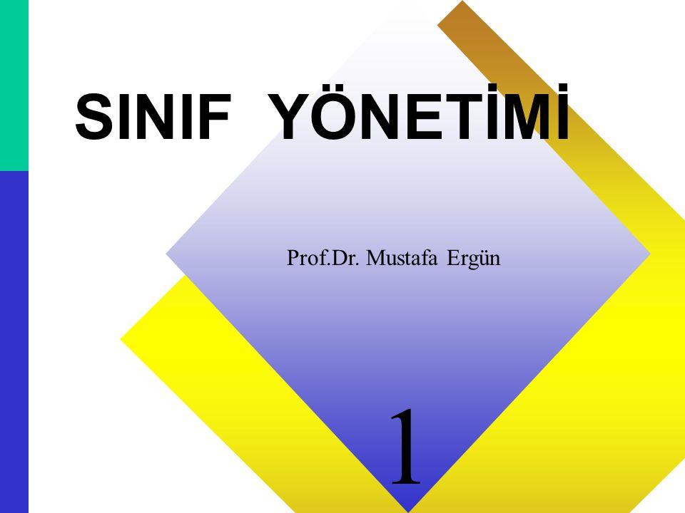 SINIF YÖNETİMİ Prof.Dr. Mustafa Ergün 1 1 1
