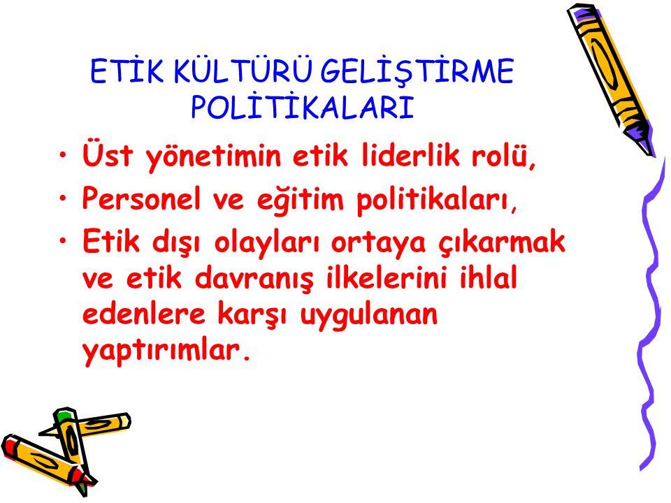 ETİK KÜLTÜRÜ GELİŞTİRME POLİTİKALARI
