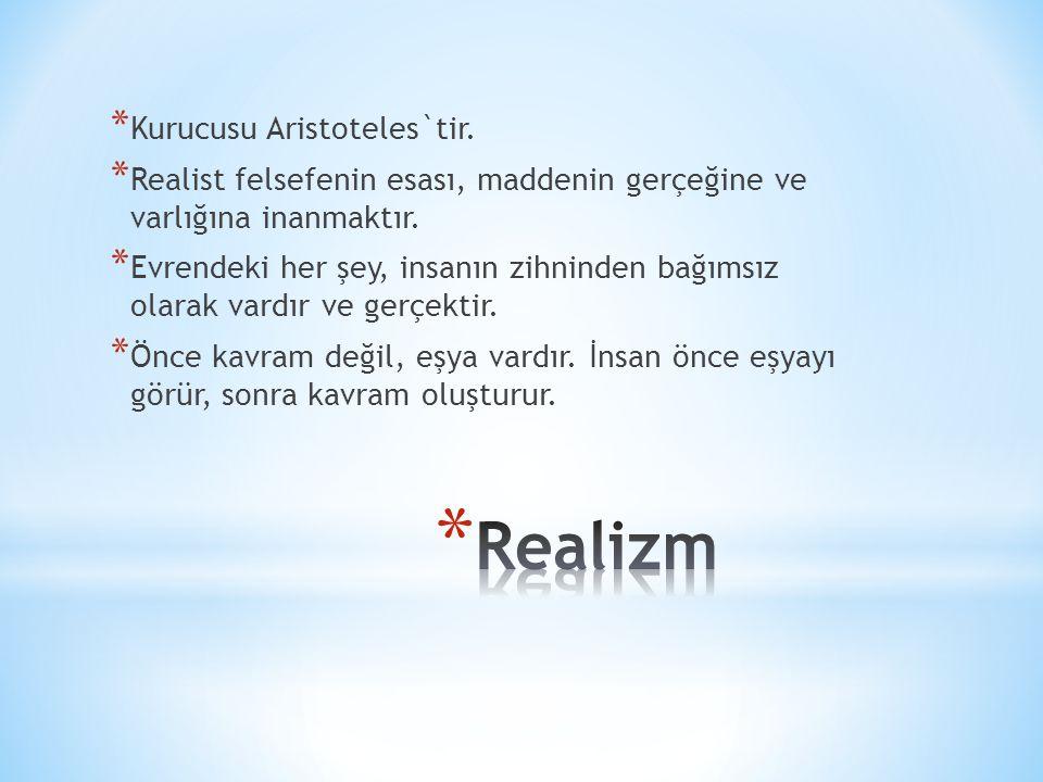 Realizm Kurucusu Aristoteles`tir.