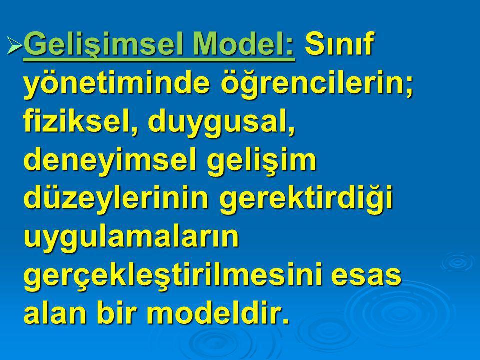 Gelişimsel Model: Sınıf yönetiminde öğrencilerin; fiziksel, duygusal, deneyimsel gelişim düzeylerinin gerektirdiği uygulamaların gerçekleştirilmesini esas alan bir modeldir.