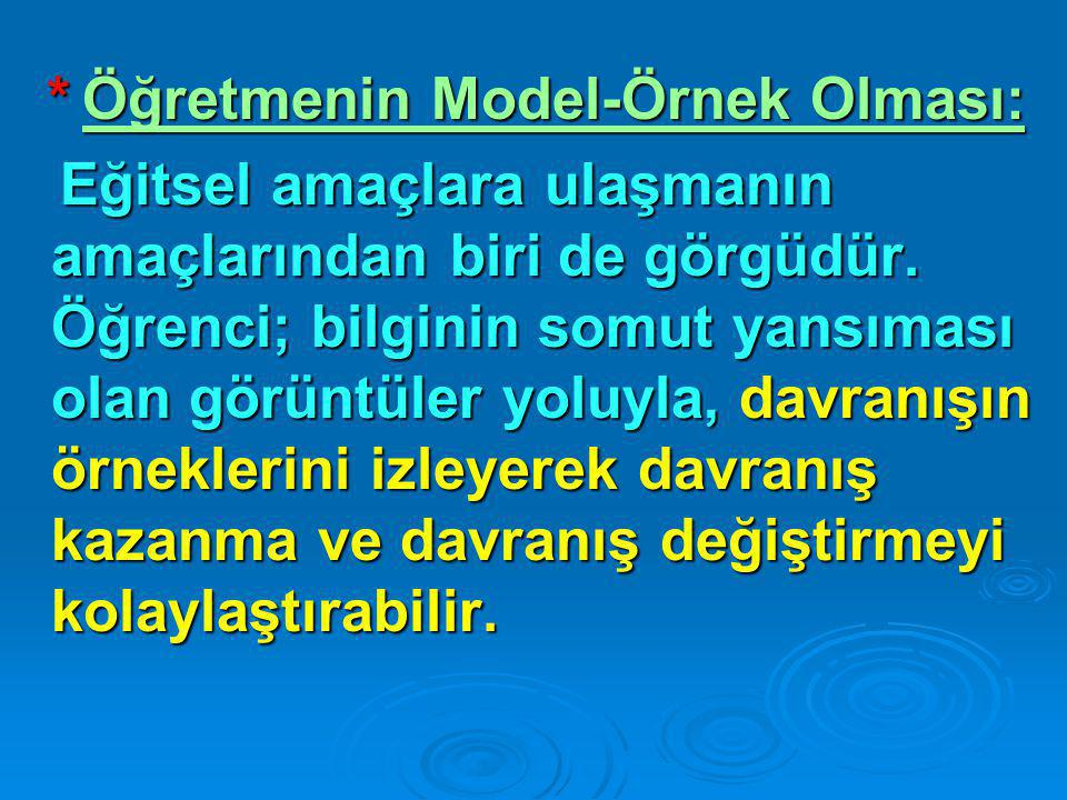 * Öğretmenin Model-Örnek Olması: