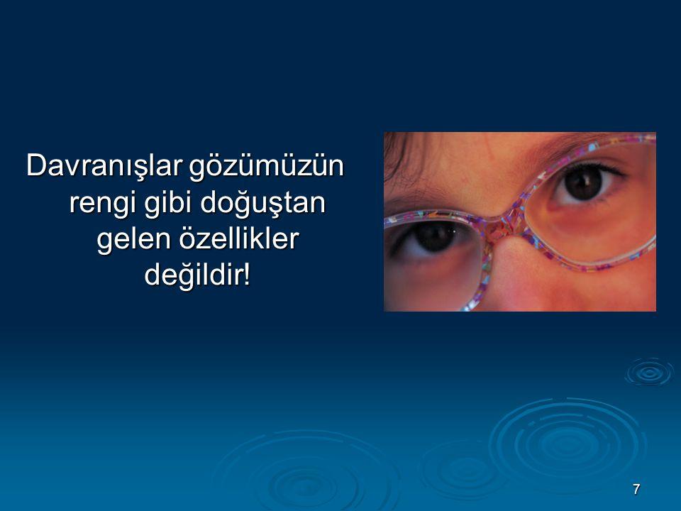 Davranışlar gözümüzün rengi gibi doğuştan gelen özellikler değildir!