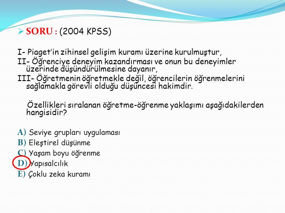 SORU : (2004 KPSS) A) Seviye grupları uygulaması B) Eleştirel düşünme