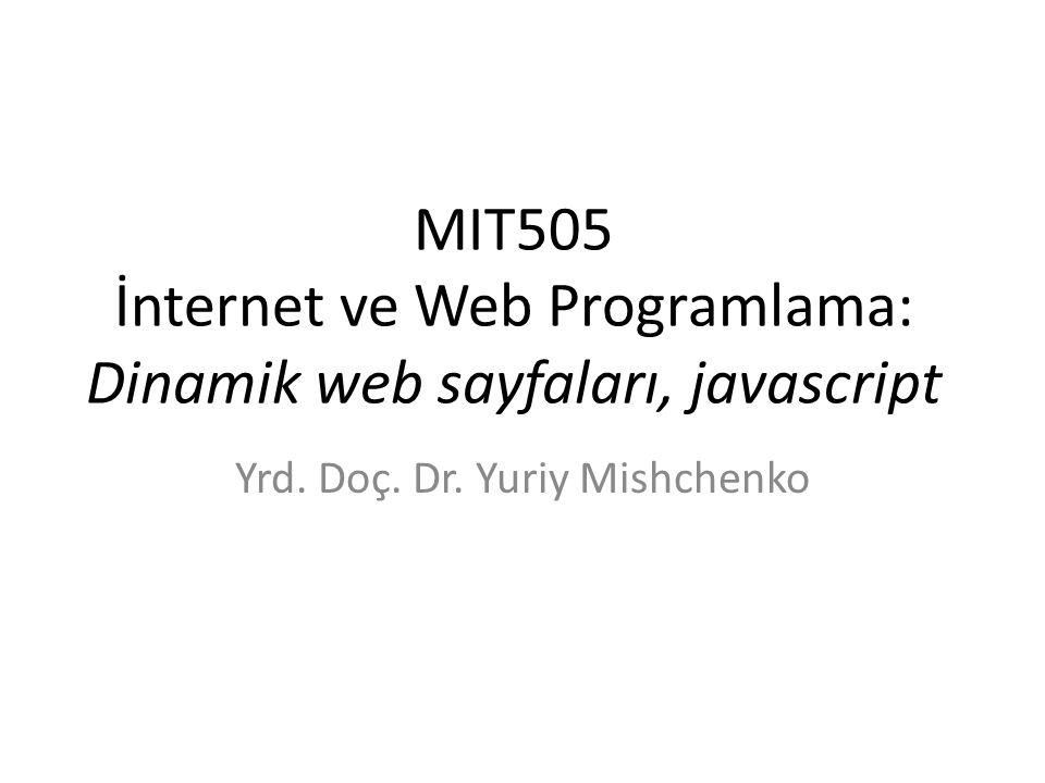 MIT505 İnternet ve Web Programlama: Dinamik web sayfaları, javascript