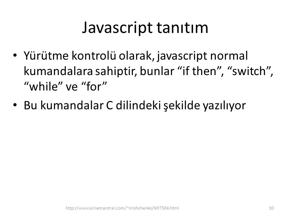Javascript tanıtım Yürütme kontrolü olarak, javascript normal kumandalara sahiptir, bunlar if then , switch , while ve for