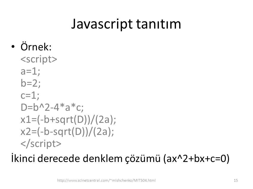Javascript tanıtım Örnek: <script> a=1; b=2; c=1; D=b^2-4*a*c; x1=(-b+sqrt(D))/(2a); x2=(-b-sqrt(D))/(2a); </script>