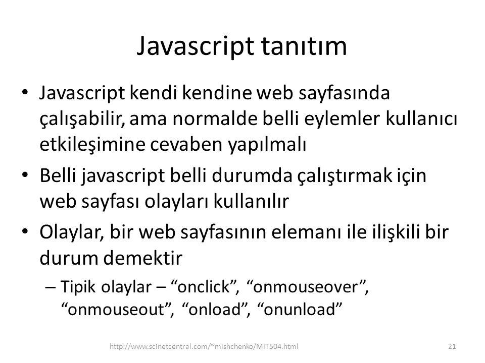 Javascript tanıtım Javascript kendi kendine web sayfasında çalışabilir, ama normalde belli eylemler kullanıcı etkileşimine cevaben yapılmalı.