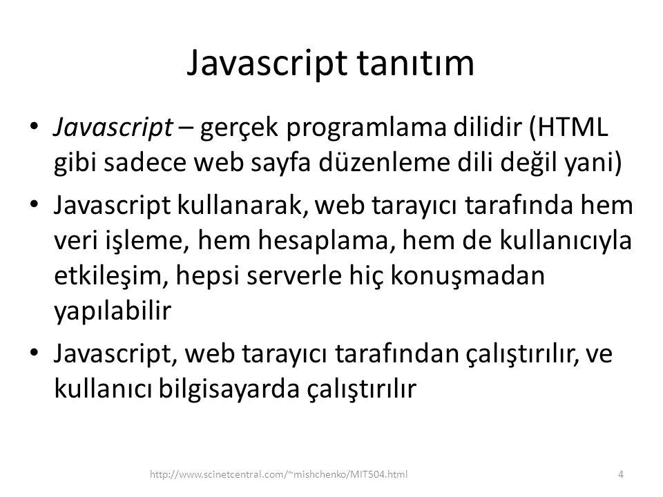 Javascript tanıtım Javascript – gerçek programlama dilidir (HTML gibi sadece web sayfa düzenleme dili değil yani)