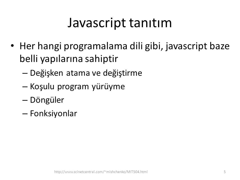 Javascript tanıtım Her hangi programalama dili gibi, javascript baze belli yapılarına sahiptir. Değişken atama ve değiştirme.