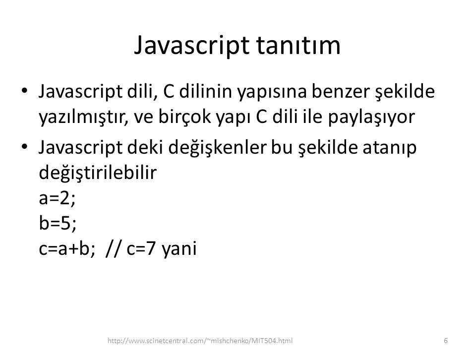 Javascript tanıtım Javascript dili, C dilinin yapısına benzer şekilde yazılmıştır, ve birçok yapı C dili ile paylaşıyor.