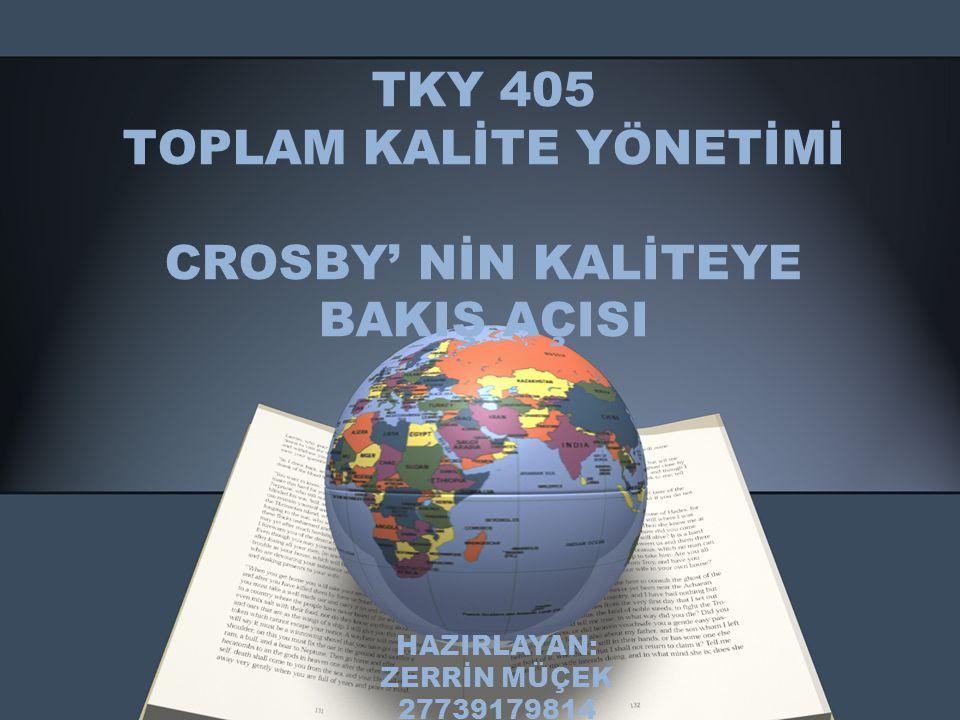 TKY 405 TOPLAM KALİTE YÖNETİMİ CROSBY' NİN KALİTEYE BAKIŞ AÇISI