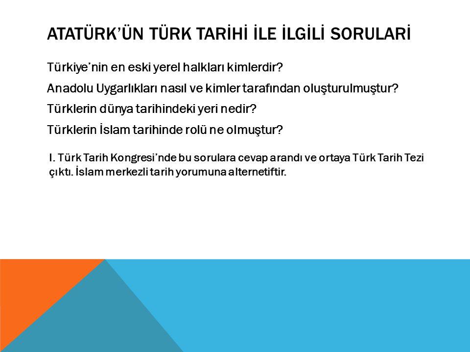 Atatürk'ün türk tarİhİ İle İlgİLİ sorularİ