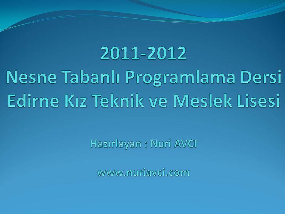 2011-2012 Nesne Tabanlı Programlama Dersi Edirne Kız Teknik ve Meslek Lisesi Hazırlayan : Nuri AVCI www.nuriavci.com